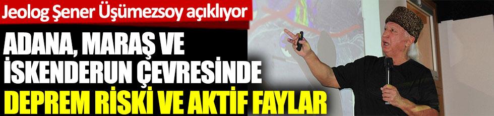 Şener Üşümezsoy Adana, Maraş ve İskenderun çevresi için deprem riski ve fay hatlarını açıklıyor