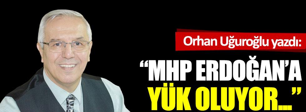 """""""MHP Erdoğan'a yük oluyor..."""""""