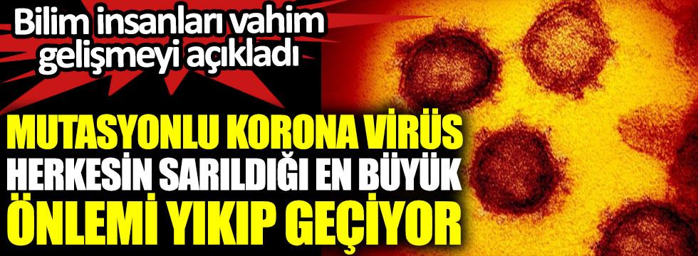 Bilim insanları vahim gelişmeyi açıkladı! Mutasyonlu korona virüs herkesin sarıldığı en büyük önlemi yıkıp geçiyor