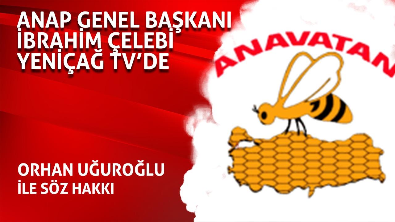 ANAP Genel Başkanı İbrahim Çelebi Yeniçağ TV'de Orhan Uğuroğlu'nun konuğu oluyor!