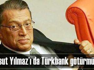 Mesut Yılmaz'ı da Türkbank götürmüştü
