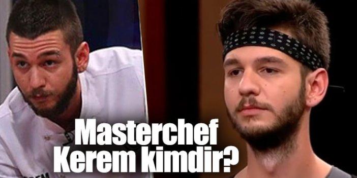 MasterChef Kerem kimdir, nereli ve kaç yaşında?