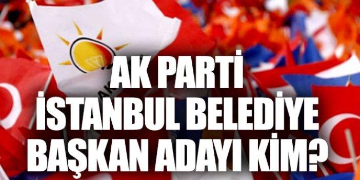 AK Parti İstanbul belediye başkan adayı kim oldu?
