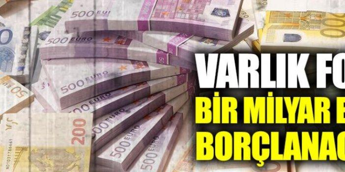 Varlık fonu yurt dışına bir milyor euro borçlanacak