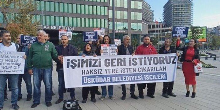 """Üsküdar belediyesi işçileri: """"Seçtiklerimiz bizi işten attı"""""""