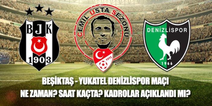Beşiktaş Denizli maçı ne zaman? Beşiktaş Denizli maçı saat kaçta? Beşiktaş Denizlispor maçı kadrosu açıklandı mı?