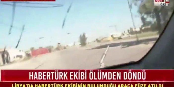 Habertürk ekibi Libya'da saldırıya uğradı