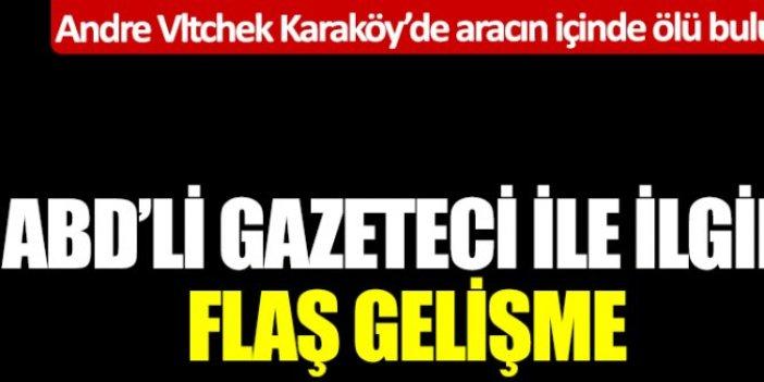 Andre Vltchek Karaköy'de aracın içinde ölü bulunmuştu! ABD'li gazeteci ile ilgili flaş gelişme! Görüntüleri ortaya çıktı