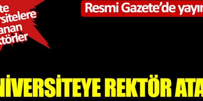 6 Üniversiteye rektör atandı! Resmi Gazete'de yayımlandı! İşte üniversitelere yeni atanan rektörler